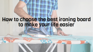 How to choose the best ironing board to make your life easier