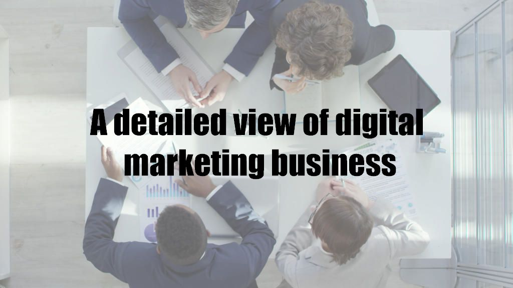 A detailed view of digital marketing business