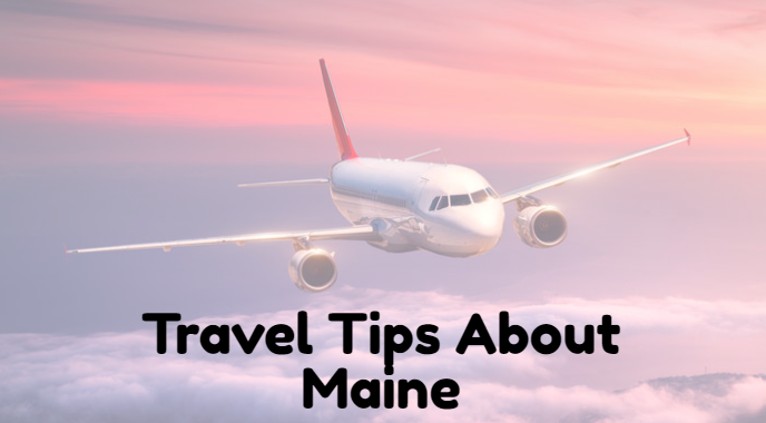 Travel Tips About Maine